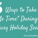 "5 Ways to Take ""Me Time"" During the Busy Holiday Season"