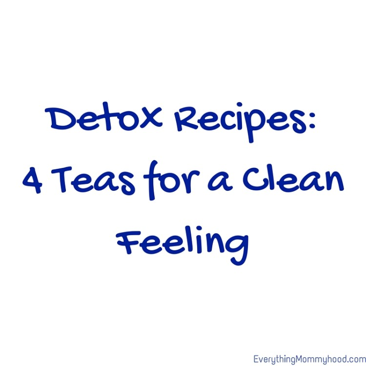 Detox Recipes_ 4 Teas for a Clean Feeling