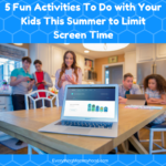 5 Fun Activities To Do with Your Kids This Summer to Limit Screen Time